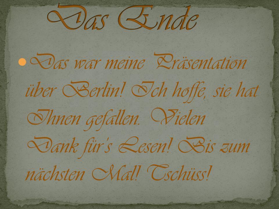 Das Ende Das war meine Präsentation über Berlin. Ich hoffe, sie hat Ihnen gefallen.