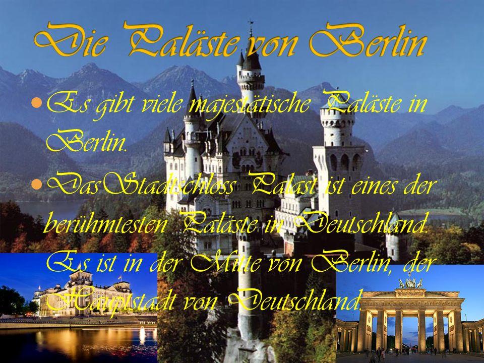 Die Paläste von Berlin Es gibt viele majestätische Paläste in Berlin.
