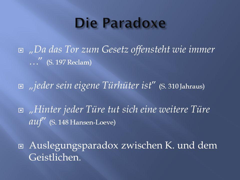 """Die Paradoxe """"Da das Tor zum Gesetz offensteht wie immer … (S. 197 Reclam) """"jeder sein eigene Türhüter ist (S. 310 Jahraus)"""