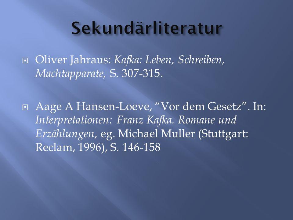 Sekundärliteratur Oliver Jahraus: Kafka: Leben, Schreiben, Machtapparate, S. 307-315.