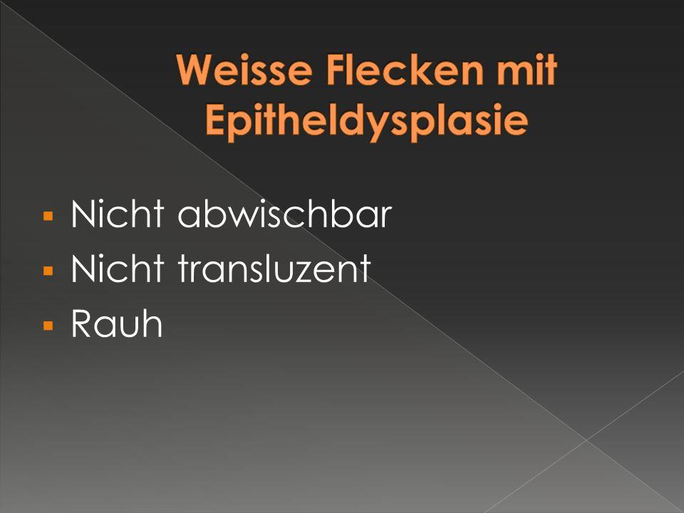 Weisse Flecken mit Epitheldysplasie