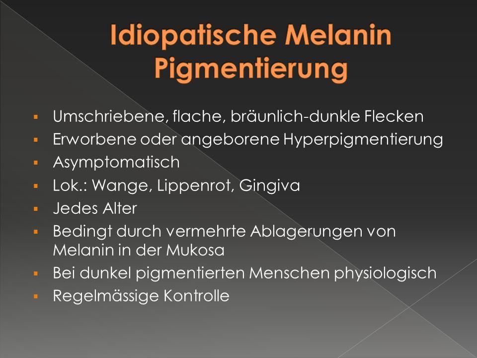 Idiopatische Melanin Pigmentierung