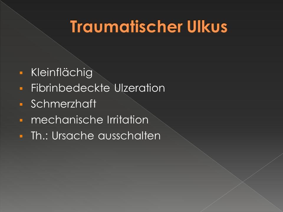 Traumatischer Ulkus Kleinflächig Fibrinbedeckte Ulzeration Schmerzhaft