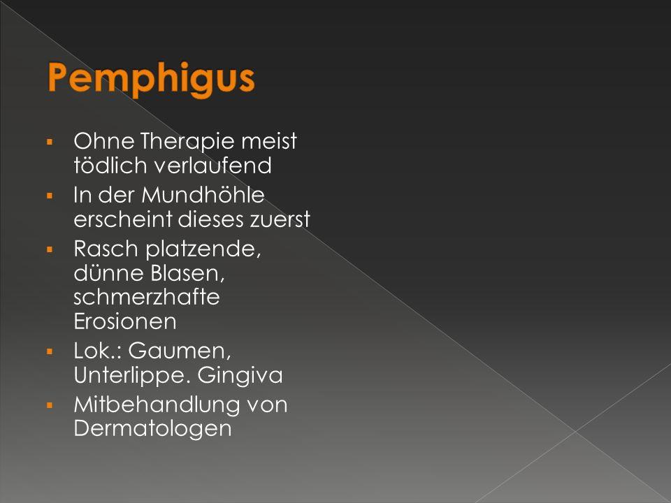 Pemphigus Ohne Therapie meist tödlich verlaufend