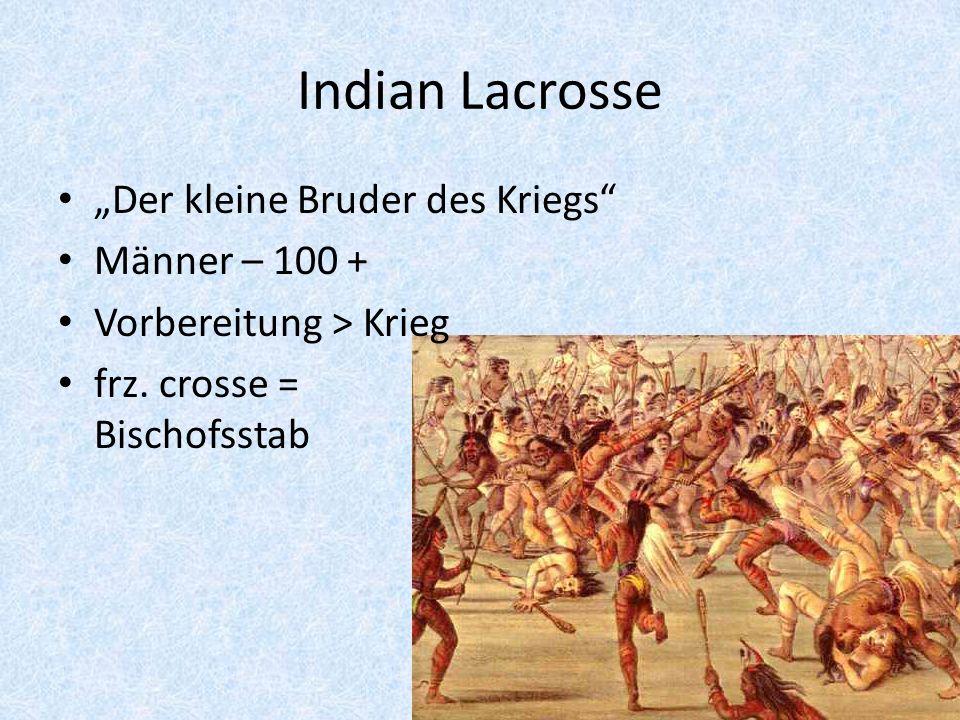 """Indian Lacrosse """"Der kleine Bruder des Kriegs Männer – 100 +"""