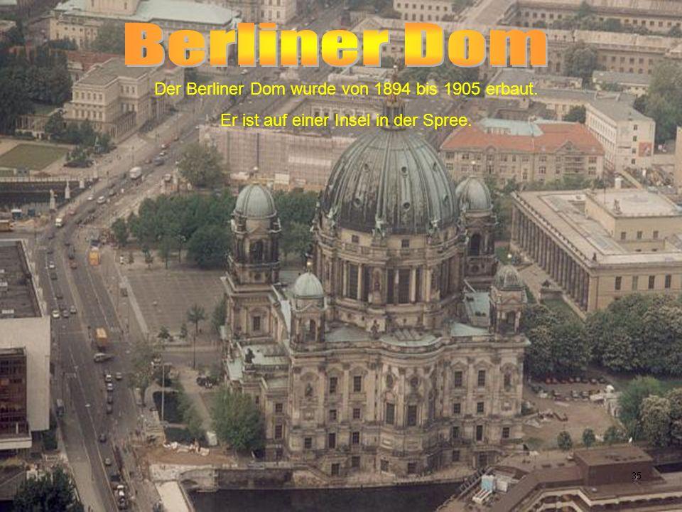 Berliner Dom Der Berliner Dom wurde von 1894 bis 1905 erbaut.