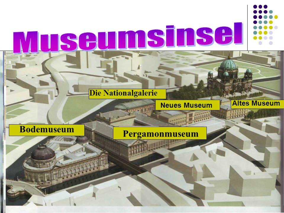 Museumsinsel Bodemuseum Pergamonmuseum Die Nationalgalerie