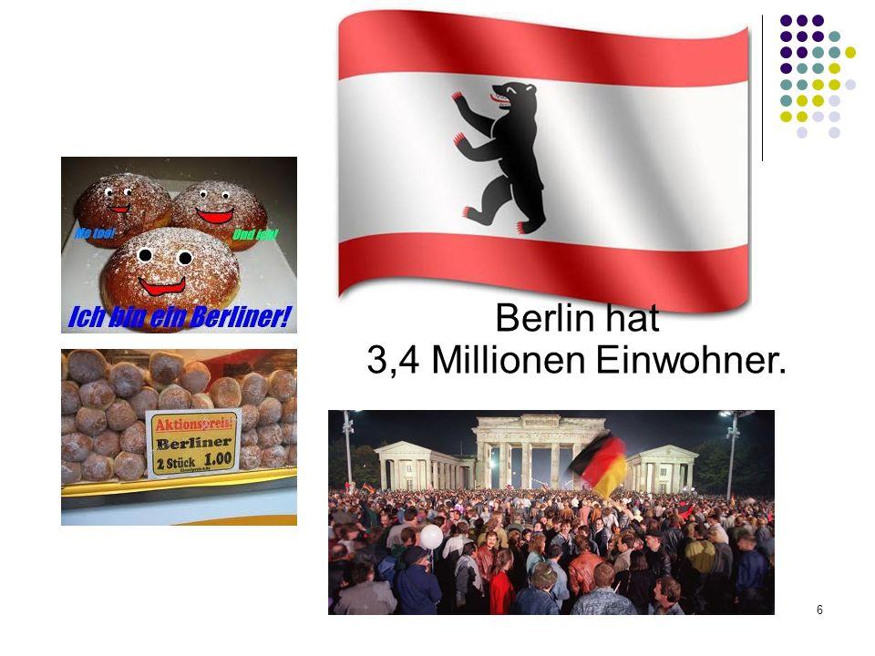 Berlin hat 3,4 Millionen Einwohner.