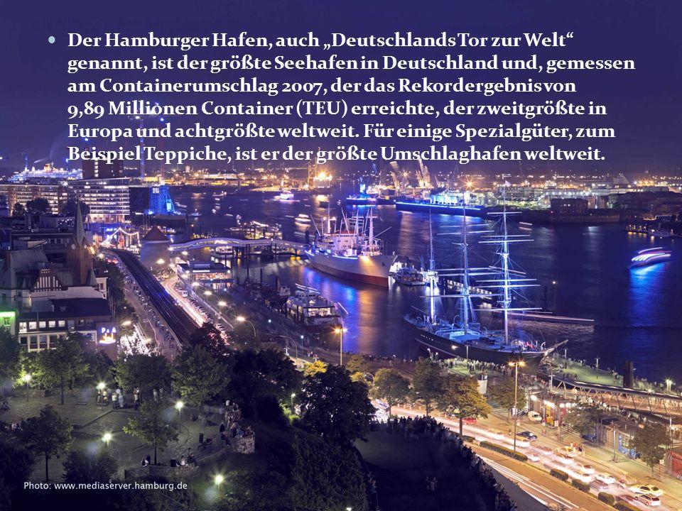 """Der Hamburger Hafen, auch """"Deutschlands Tor zur Welt genannt, ist der größte Seehafen in Deutschland und, gemessen am Containerumschlag 2007, der das Rekordergebnis von 9,89 Millionen Container (TEU) erreichte, der zweitgrößte in Europa und achtgrößte weltweit."""