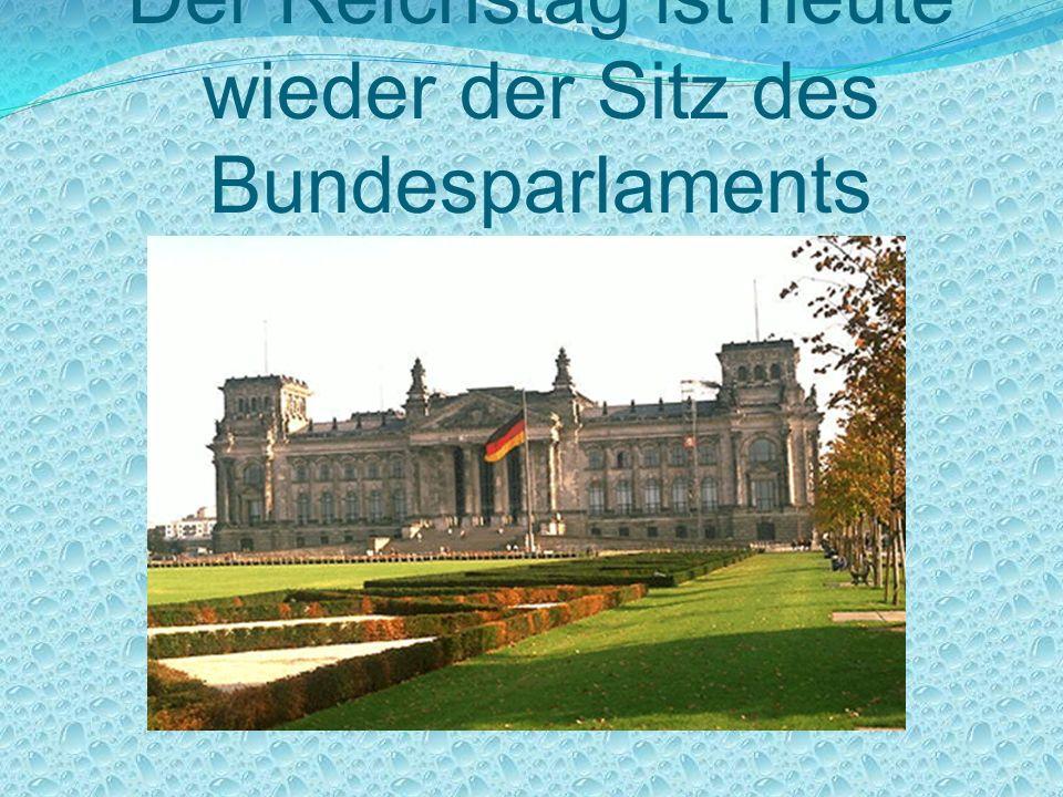 Der Reichstag ist heute wieder der Sitz des Bundesparlaments