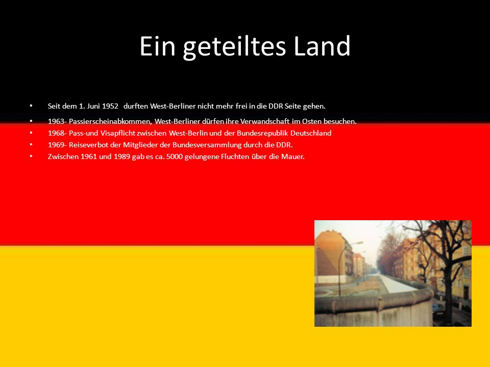 Ein geteiltes Land Seit dem 1. Juni 1952 durften West-Berliner nicht mehr frei in die DDR Seite gehen.