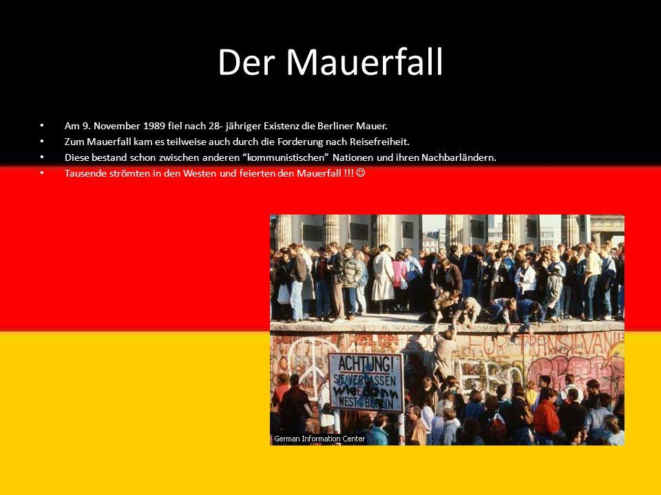 Der Mauerfall Am 9. November 1989 fiel nach 28- jähriger Existenz die Berliner Mauer.