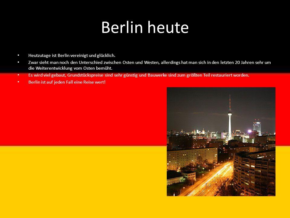 Berlin heute Heutzutage ist Berlin vereinigt und glücklich.
