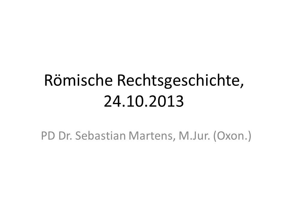 Römische Rechtsgeschichte, 24.10.2013