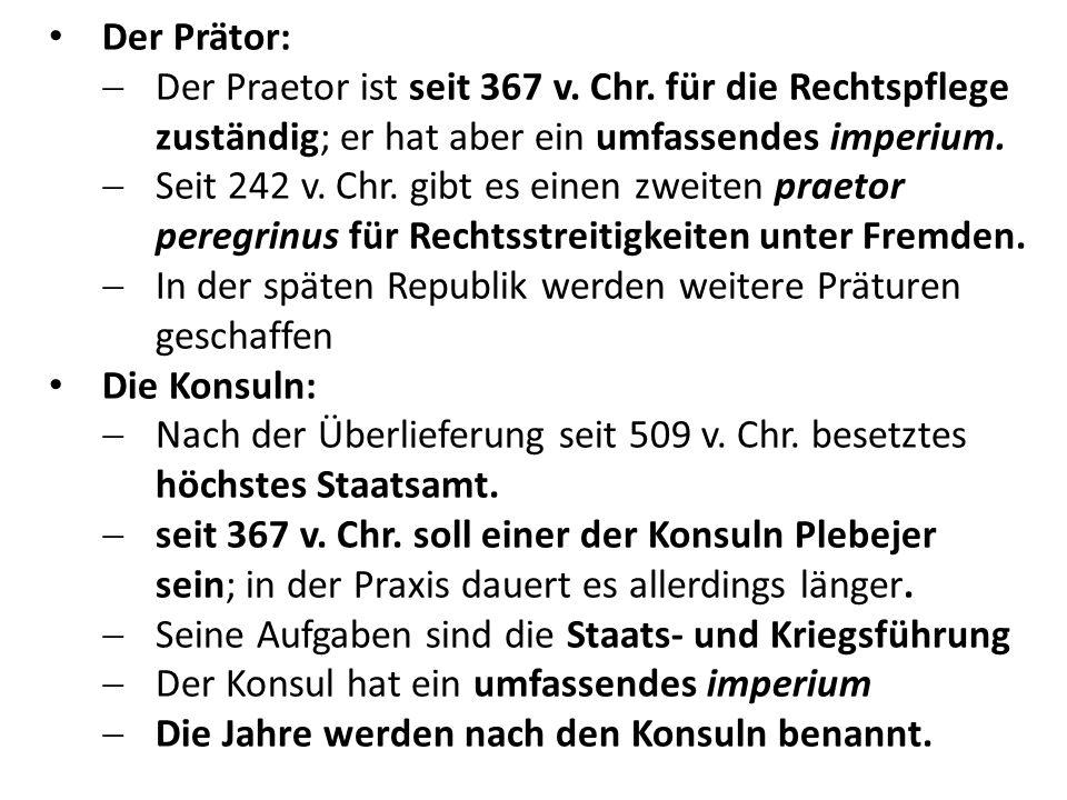 Der Prätor: Der Praetor ist seit 367 v. Chr. für die Rechtspflege zuständig; er hat aber ein umfassendes imperium.