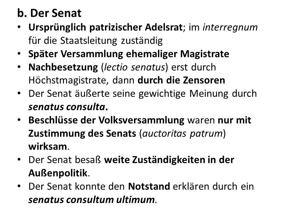 b. Der Senat Ursprünglich patrizischer Adelsrat; im interregnum für die Staatsleitung zuständig. Später Versammlung ehemaliger Magistrate.