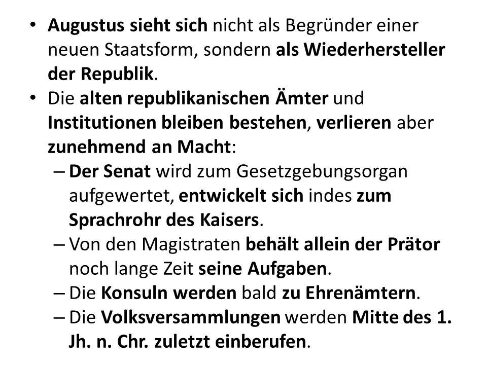 Augustus sieht sich nicht als Begründer einer neuen Staatsform, sondern als Wiederhersteller der Republik.