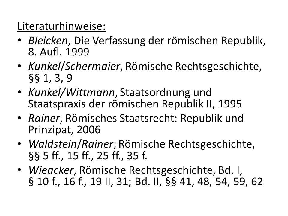 Literaturhinweise: Bleicken, Die Verfassung der römischen Republik, 8. Aufl. 1999. Kunkel/Schermaier, Römische Rechtsgeschichte, §§ 1, 3, 9.