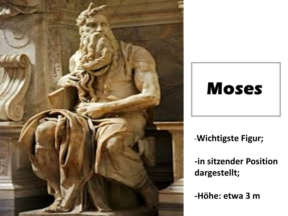 Moses -in sitzender Position dargestellt; -Höhe: etwa 3 m
