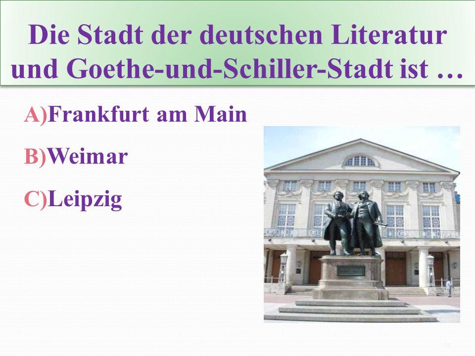 Die Stadt der deutschen Literatur und Goethe-und-Schiller-Stadt ist …