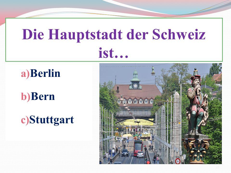 Die Hauptstadt der Schweiz ist…