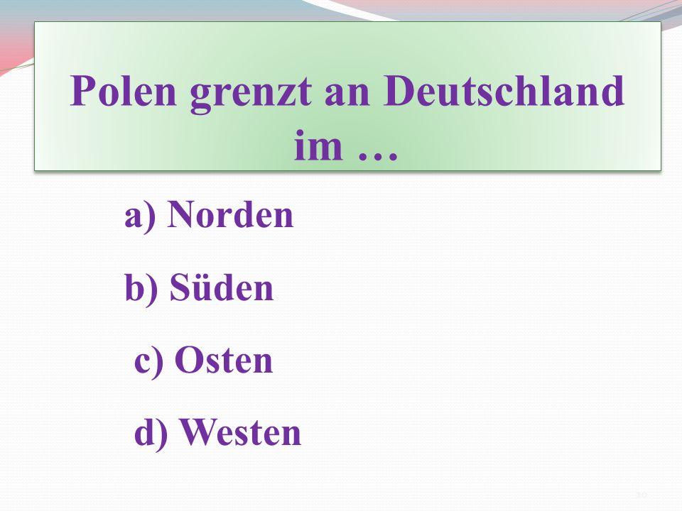 Polen grenzt an Deutschland im …