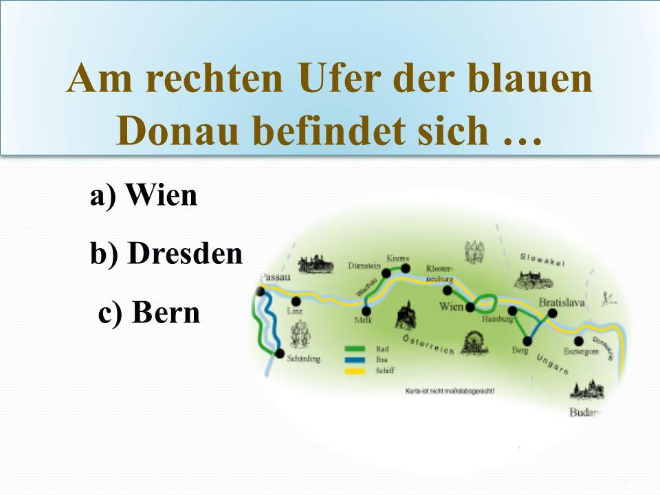 Am rechten Ufer der blauen Donau befindet sich …