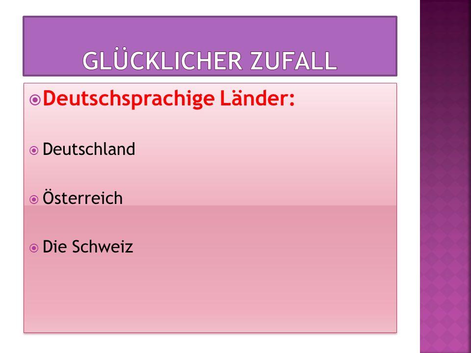 Glücklicher Zufall Deutschsprachige Länder: Deutschland Österreich