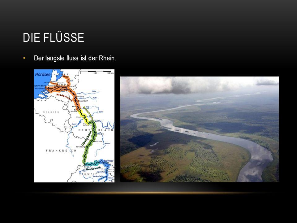Die Flüsse Der längste fluss ist der Rhein.