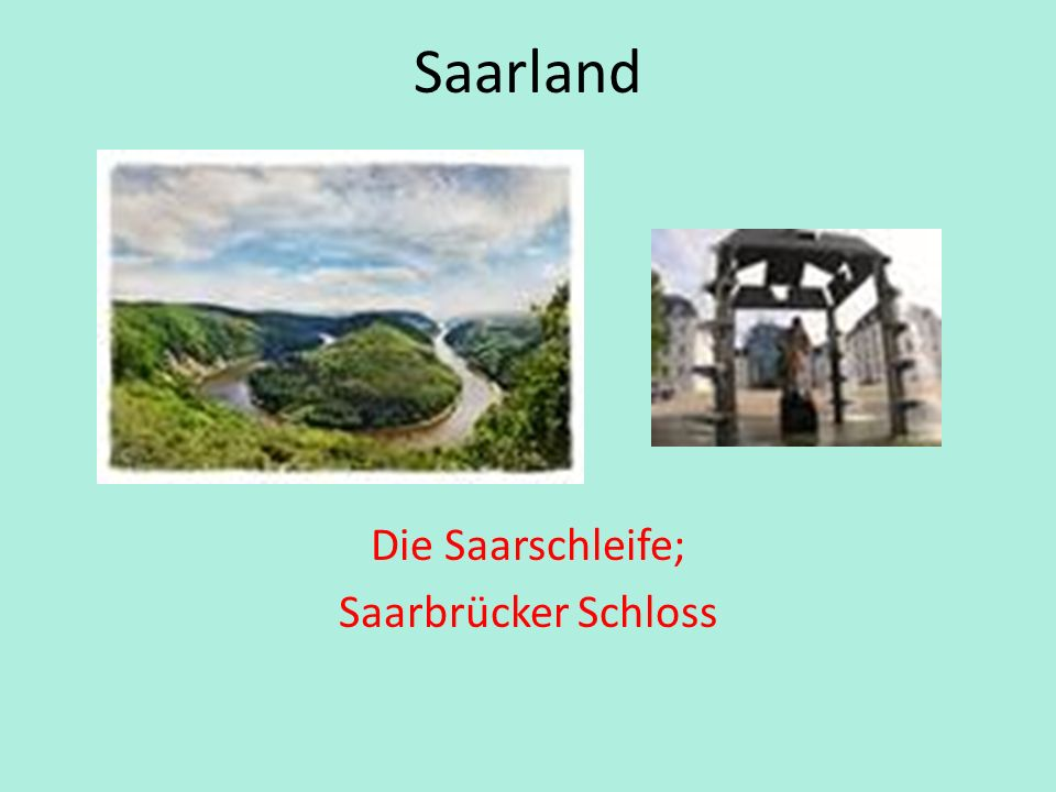 Die Saarschleife; Saarbrücker Schloss