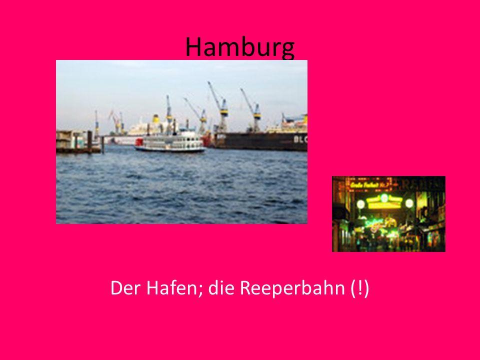 Der Hafen; die Reeperbahn (!)