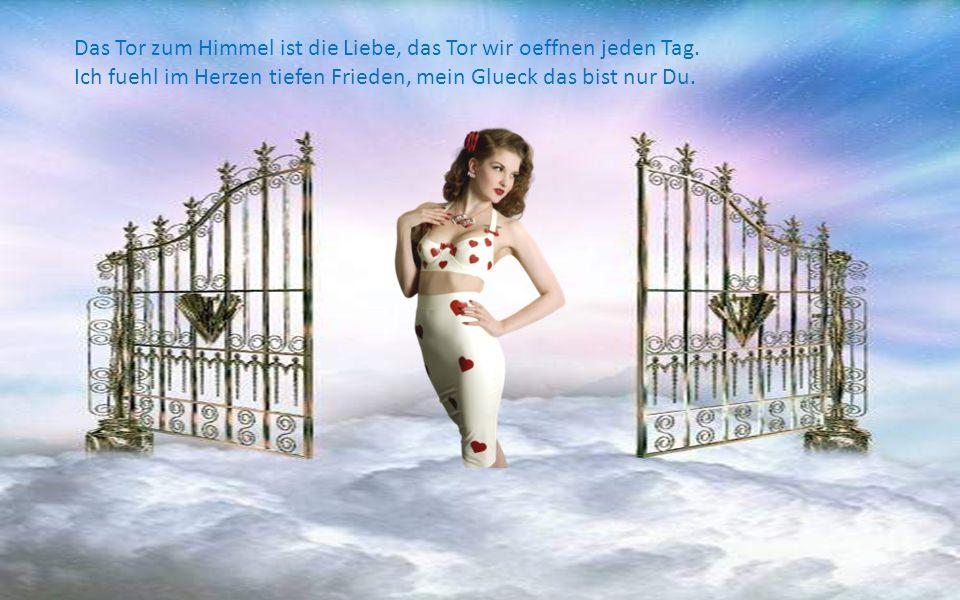 Das Tor zum Himmel ist die Liebe, das Tor wir oeffnen jeden Tag.