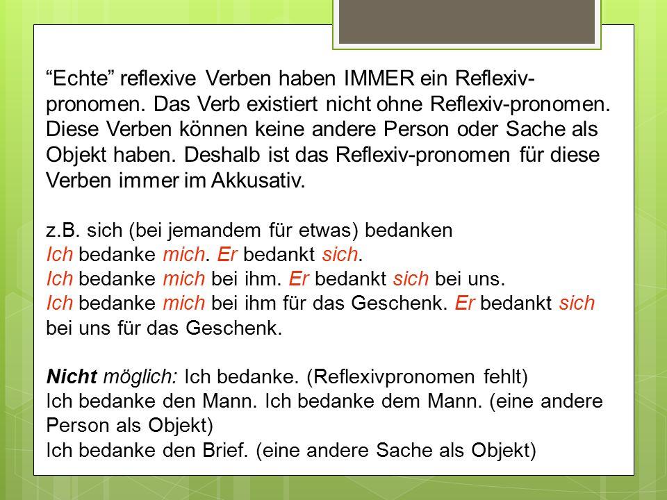 Echte reflexive Verben haben IMMER ein Reflexiv-pronomen