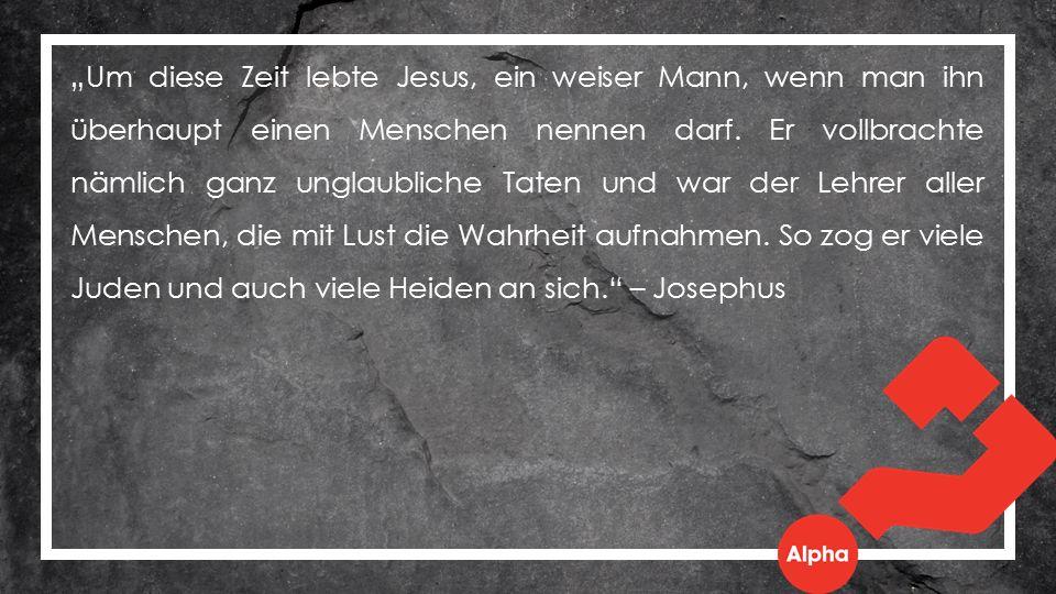 """""""Um diese Zeit lebte Jesus, ein weiser Mann, wenn man ihn überhaupt einen Menschen nennen darf."""