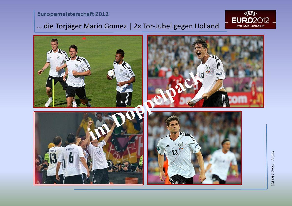 … die Torjäger Mario Gomez | 2x Tor-Jubel gegen Holland