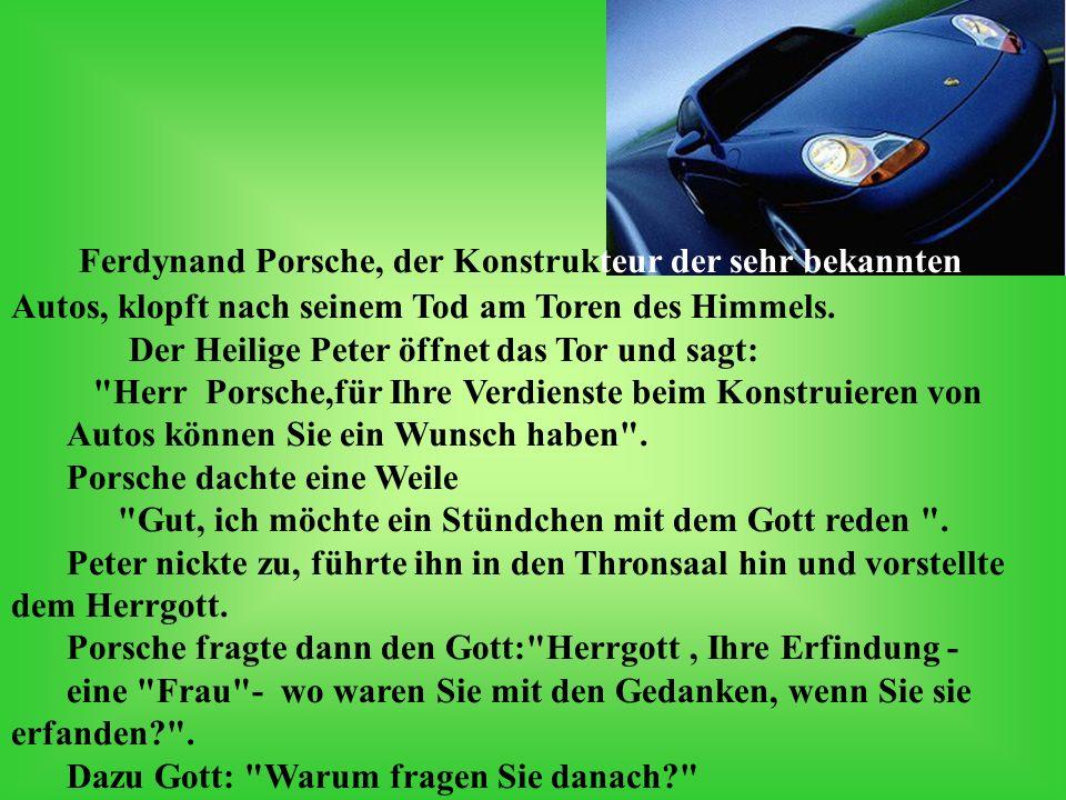 Ferdynand Porsche, der Konstrukteur der sehr bekannten Autos, klopft nach seinem Tod am Toren des Himmels.