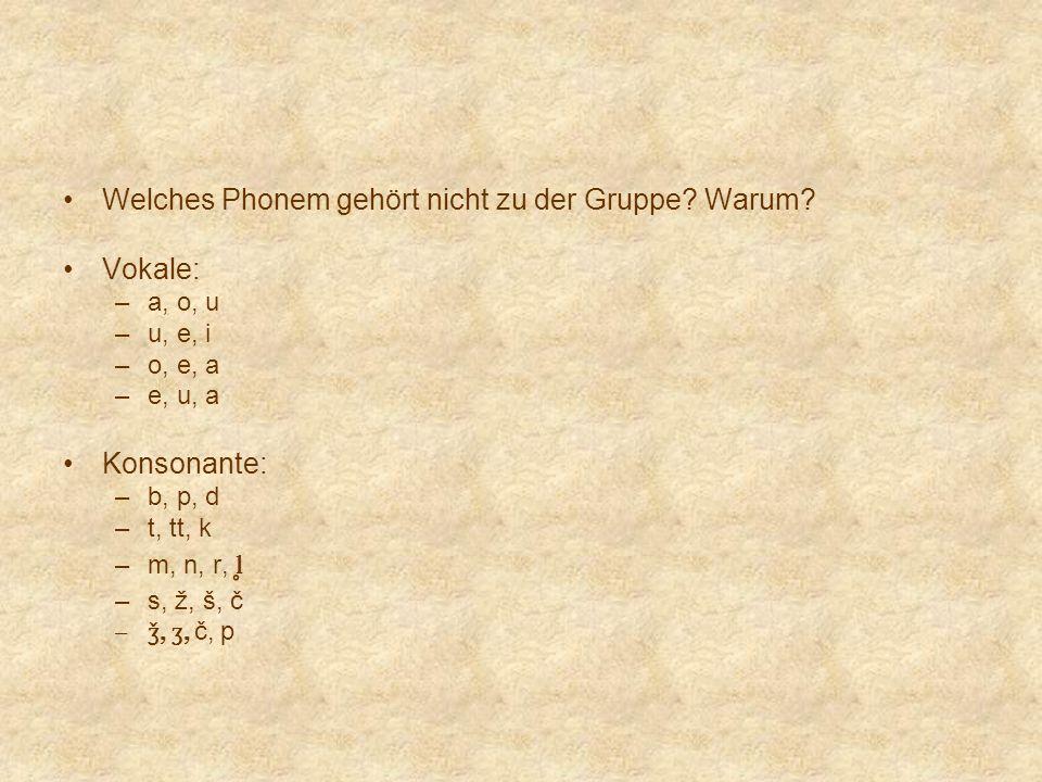 Welches Phonem gehört nicht zu der Gruppe Warum Vokale: