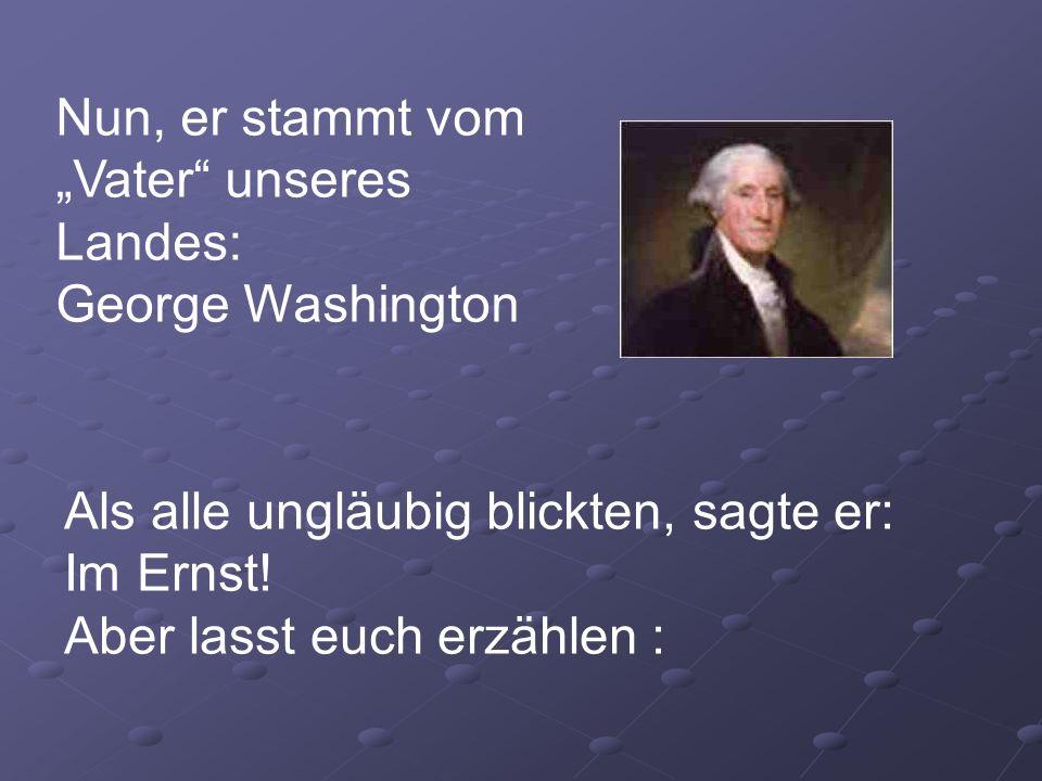 "Nun, er stammt vom ""Vater unseres Landes: George Washington"