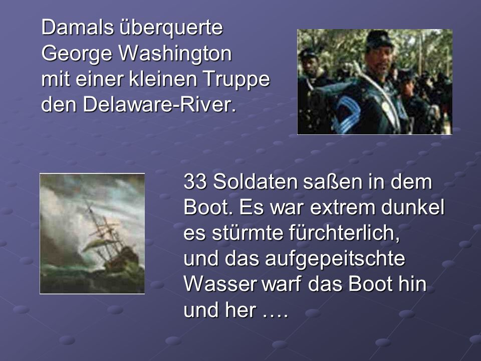Damals überquerte George Washington mit einer kleinen Truppe den Delaware-River.