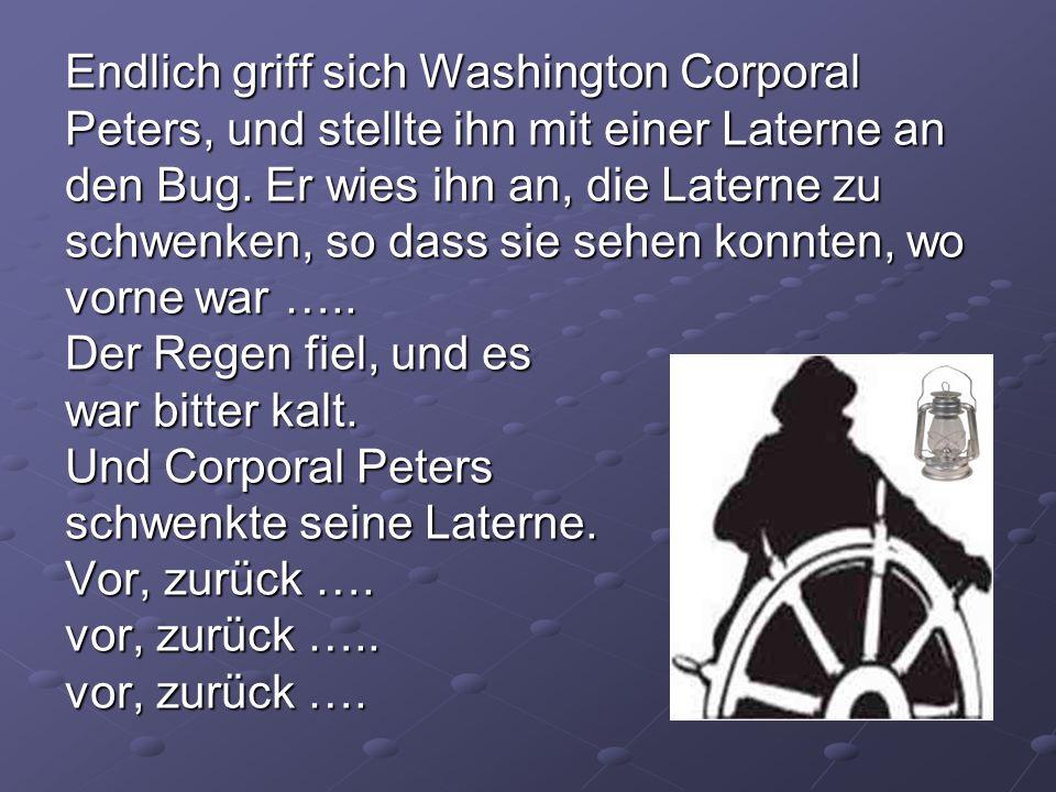 Endlich griff sich Washington Corporal Peters, und stellte ihn mit einer Laterne an den Bug.