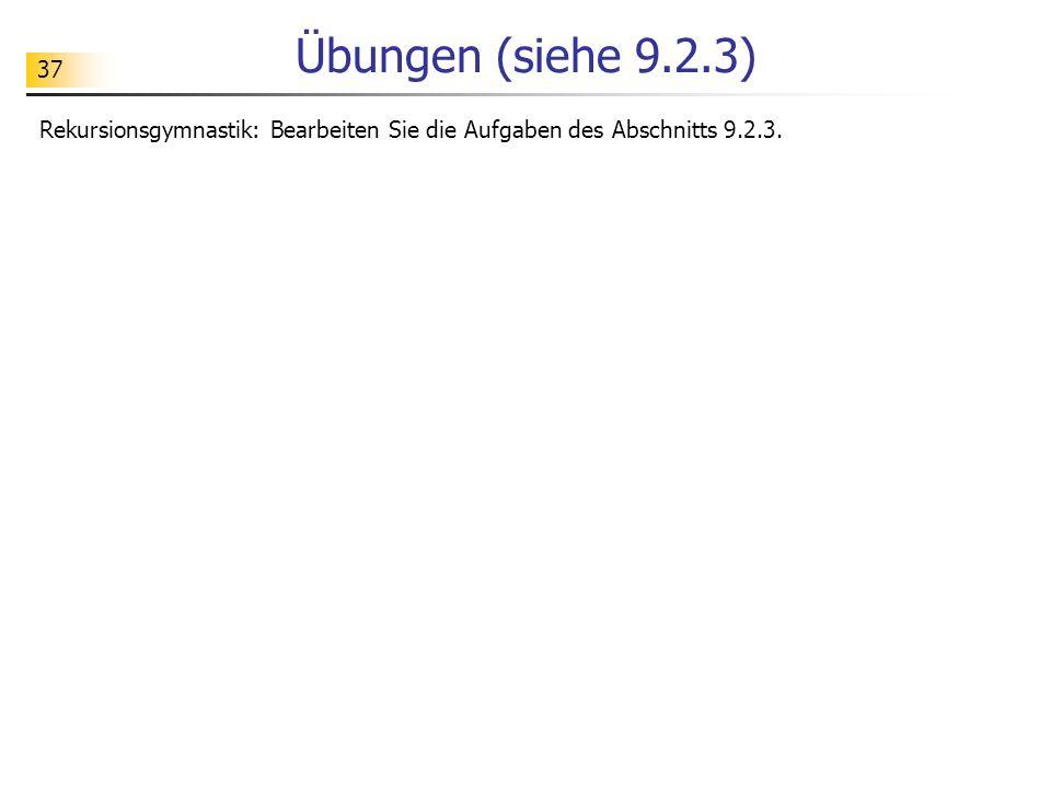 Übungen (siehe 9.2.3) Rekursionsgymnastik: Bearbeiten Sie die Aufgaben des Abschnitts 9.2.3.