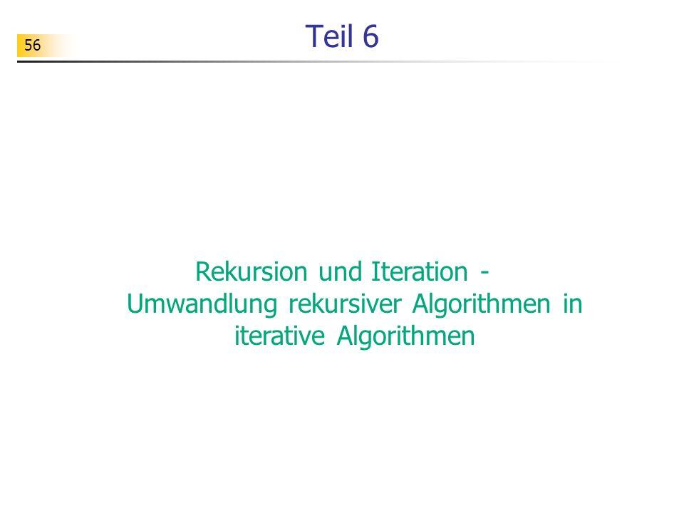 Teil 6 Rekursion und Iteration - Umwandlung rekursiver Algorithmen in iterative Algorithmen