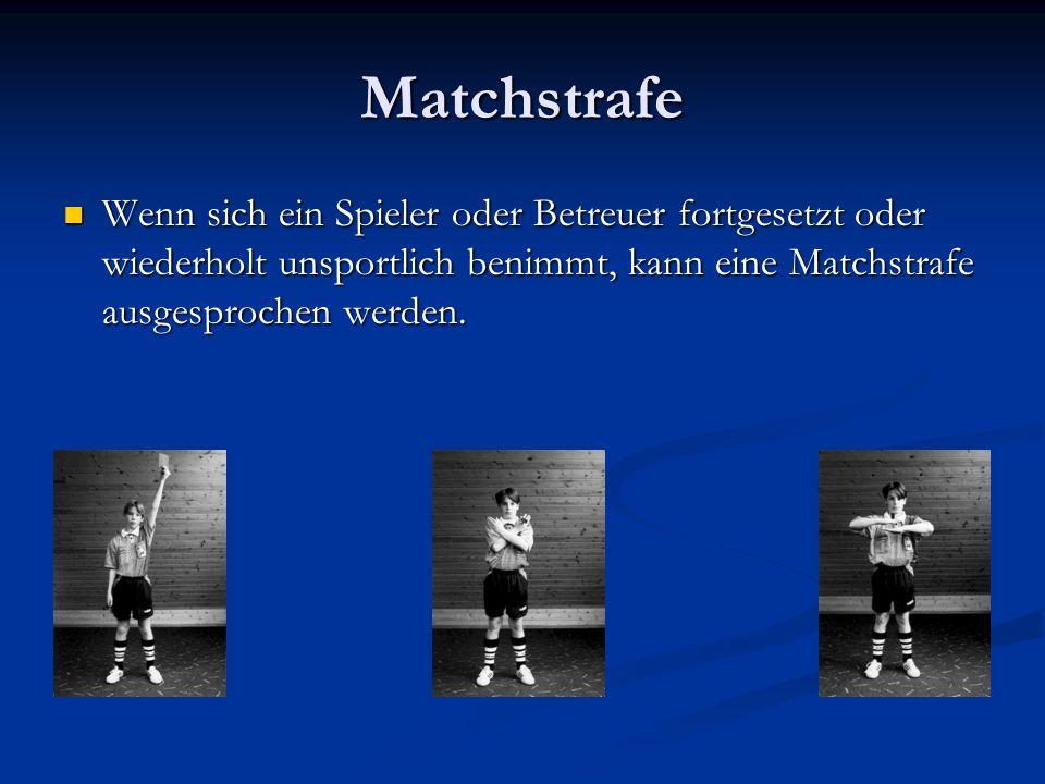 Matchstrafe Wenn sich ein Spieler oder Betreuer fortgesetzt oder wiederholt unsportlich benimmt, kann eine Matchstrafe ausgesprochen werden.