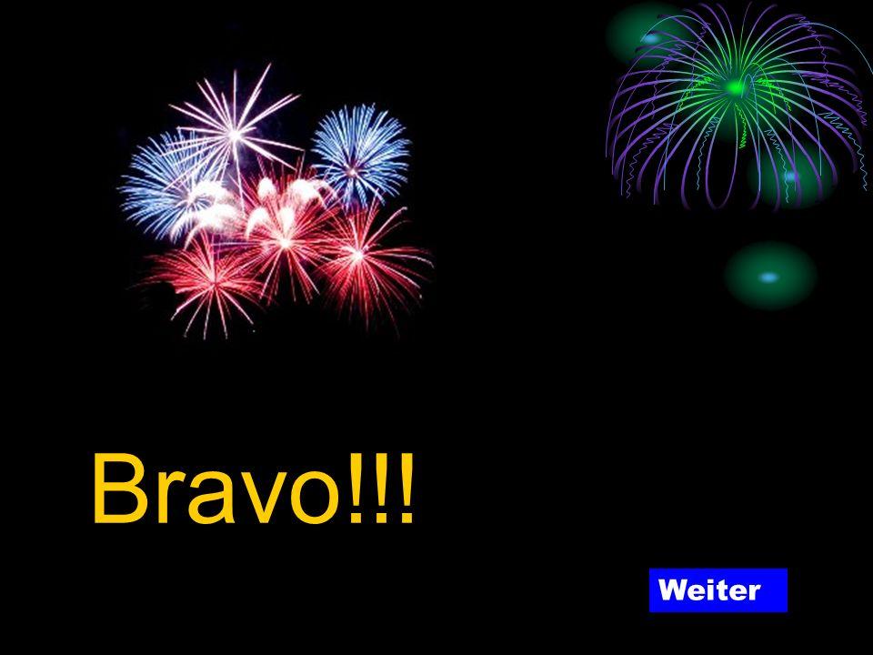 Bravo!!! Weiter