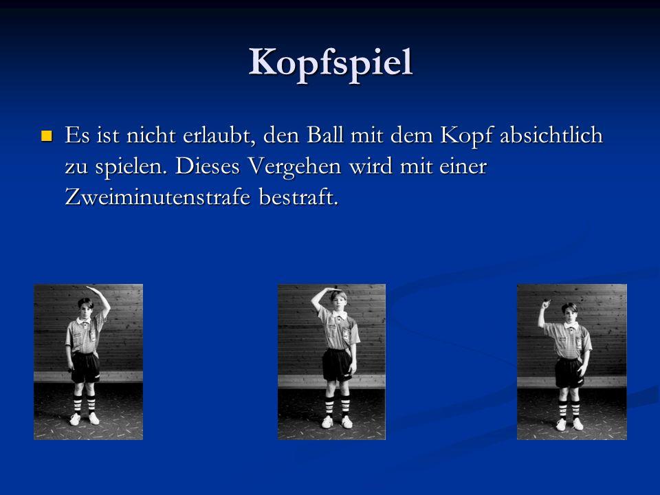 Kopfspiel Es ist nicht erlaubt, den Ball mit dem Kopf absichtlich zu spielen.