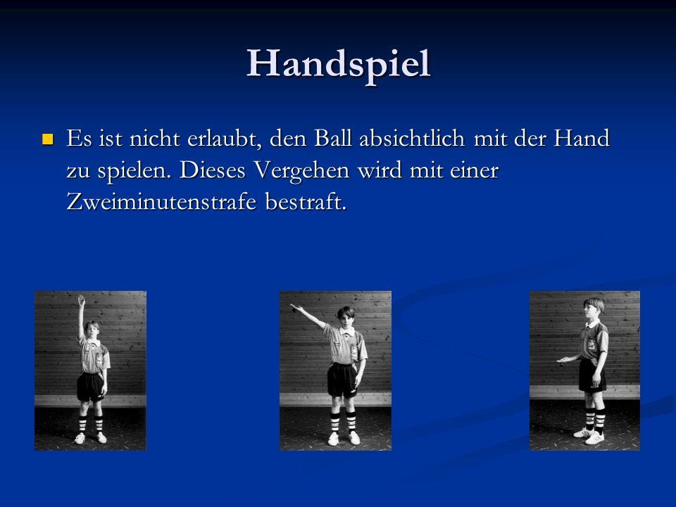 Handspiel Es ist nicht erlaubt, den Ball absichtlich mit der Hand zu spielen.