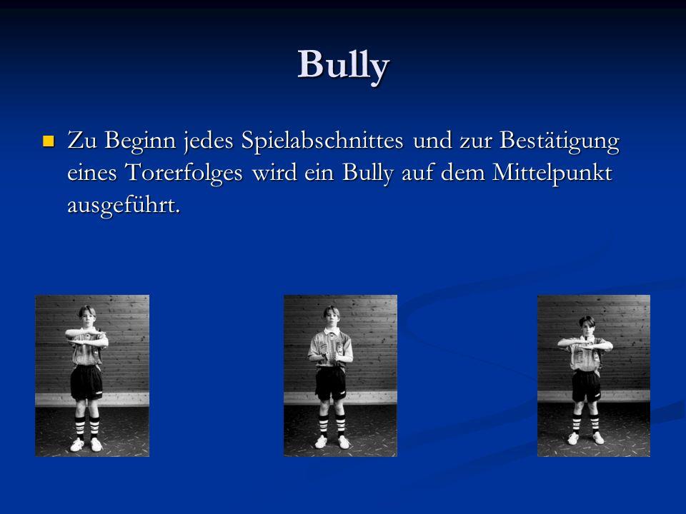 Bully Zu Beginn jedes Spielabschnittes und zur Bestätigung eines Torerfolges wird ein Bully auf dem Mittelpunkt ausgeführt.