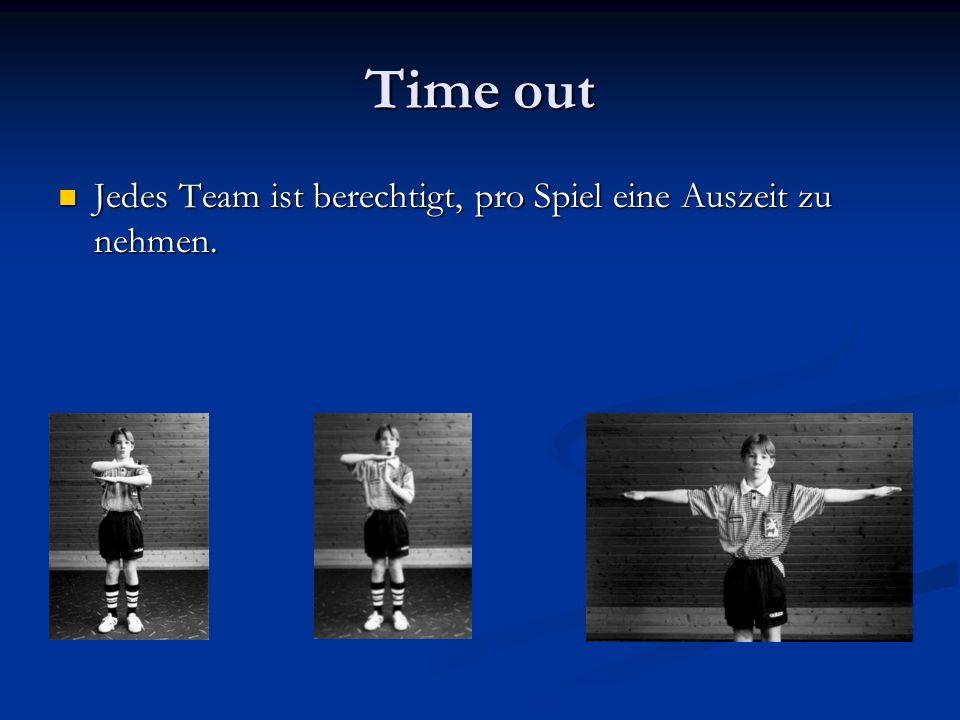 Time out Jedes Team ist berechtigt, pro Spiel eine Auszeit zu nehmen.