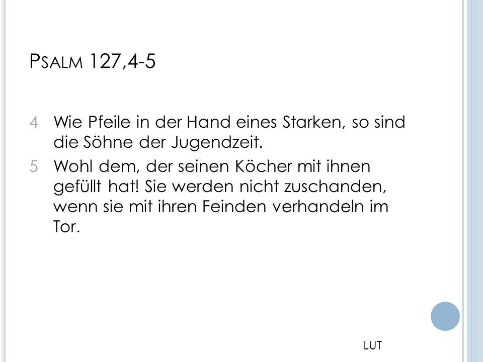 Psalm 127,4-5