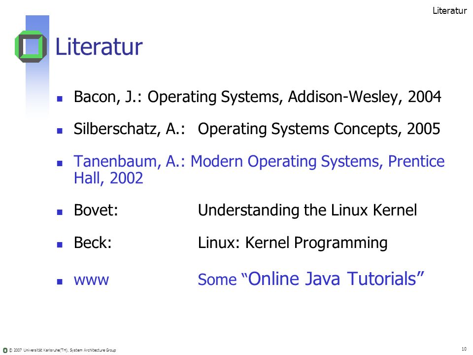 Literatur Bacon, J.: Operating Systems, Addison-Wesley, 2004